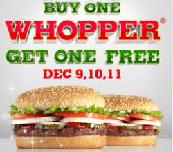 BOGO Whopper Burger King: BOGO FREE Whopper on December 9th   11th
