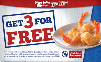 Long John Silvers Coupon Long John Silvers Coupon: 3 FREE Golden Shrimp w/ ANY Purchase at Regular Price
